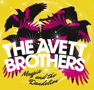 Fine and dandy · Magpie and the Dandelion, the Avett Brothers' follow up to 2012's The Carpenters, takes on a more optimistic tone.  - Photo courtesy of American Recordings