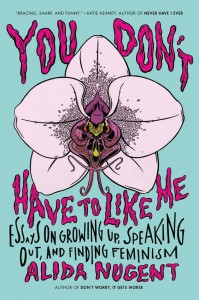 Femme Fatale · You Don't Have to Like Me: Essays on Growing up, Speaking Out, and Finding Feminism is Alida Nugent's second novel. - Photo courtesy of Penguin Publishing Group
